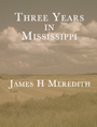 Three Years in Mississippi by James Meredith