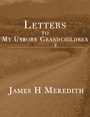 Letters To My Unborn Grandchildren by James Meredith