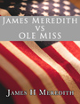 James Meredith vs. Ole Miss: 1960 to 1963 by James Meredith