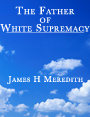 The Father of White Supremacy by James Meredith